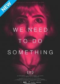 We Need To Do Something-posser